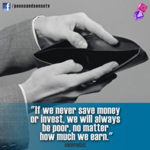 If we never save money or invest, we will always be poor, no matter how much we earn.