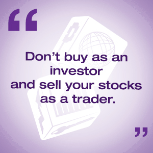 Don't buy as an investor and sell your stocks as a trader.